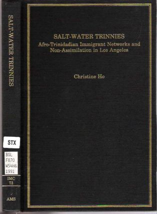 Salt-Water Trinnies : Afro-Trinidadian Immigrant Networks and Non-Assimilation in Los Angeles....