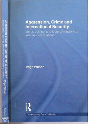 Aggression, Crime and International Security : Moral, Political and Legal Dimensions of...