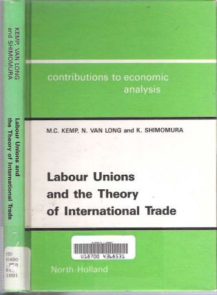 Labour Unions and the Theory of International Trade [Labor]. Murray C Kemp, Kazuo Shimomura, Ngo...