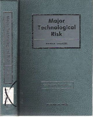 Major Technological Risk : An Assessment of Industrial Disasters. Patrick Lagadec