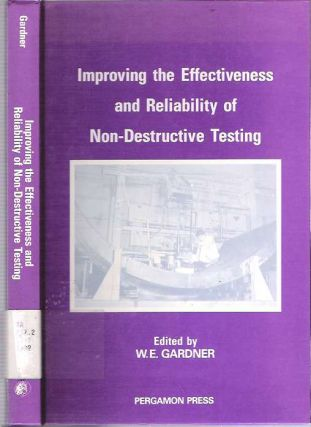 Improving the Effectiveness and Reliability of Non-Destructive Testing. William E. Gardner.