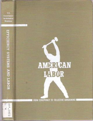 Efficiency Systems and Labor. United States Commission on Industrial Relations, Leon Stein,...