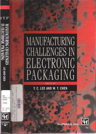 Manufacturing Challenges in Electronic Packaging. Yung-Cheng Lee, William T. Chen.