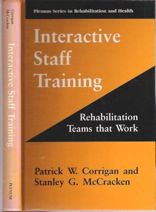 Interactive Staff Training : Rehabilitation Teams that Work. Patrick W. Corrigan, Stanley G....