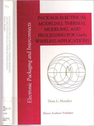 Package Electrical Modeling, Thermal Modeling, and Processing for GaAs Wireless Applications. Dean L. Monthei.