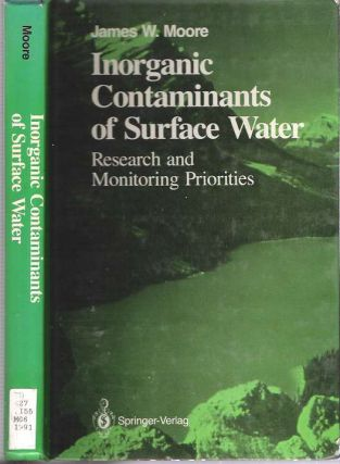 Inorganic Contaminants of Surface Water : Research and Monitoring Priorities. James W. Moore