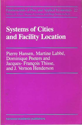 Systems of Cities and Facility Location. Pierre Hansen, J Vernon Henderson.