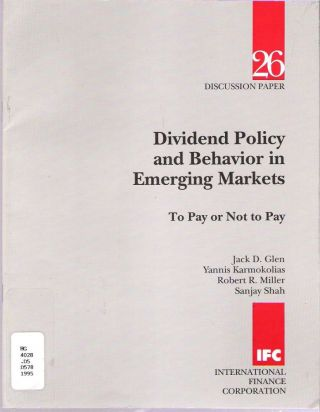 Dividend Policy and Behavior in Emerging Markets : To Pay or Not to Pay. Jack D Glen, Sanjay Shah, Robert R. Miller, Yannis Karmokolias.