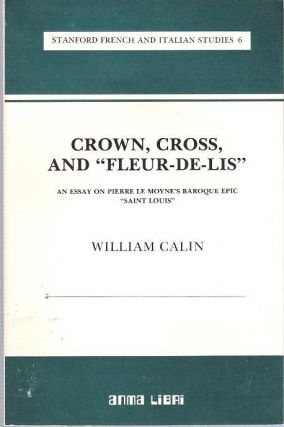 "Crown, Cross and ""Fleur-De-Lis"" : An Essay on Pierre Le Moyne's Baroque Epic ""Saint Louis""..."
