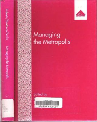 Managing the Metropolis : Metropolitan Renaissance : New Life for Old City Regions. Peter W Roberts, Jeffrey Sacks, Tony Struthers.