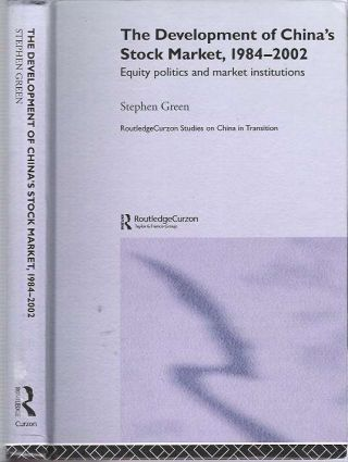 The Development of China's Stockmarket, 1984-2002 : Equity Politics and Market Institutions....