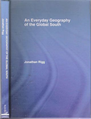 An Everyday Geography of the Global South. Jonathan Rigg