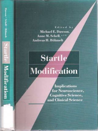 Startle Modification : Implications for Neuroscience, Cognitive Science, and Clinical Science....