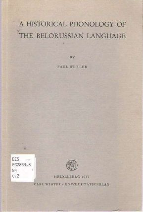 A Historical Phonology of the Belorussian Language. Paul Wexler