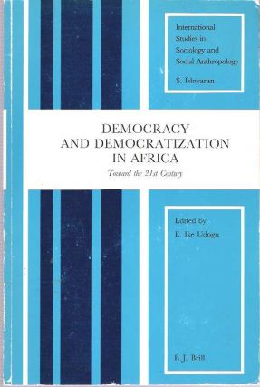 Democracy and Democratization in Africa : Towards the 21st Century. Emmanuel Ike Udogu