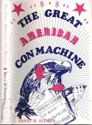 The Great American Con Machine. Barry M. Riemer.