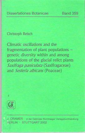Climatic Oscillations and the Fragmentation of Plant Populations - Genetic Diversity Within and Among Populations of the Glacial Relict Plants Saxifraga paniculata (Saxifragaceae) and Sesleria albican (Poaceae). Christoph Reisch.