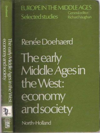 Early Middle Ages in the West : Economy and Society. Renée Doehaerd, W G. Deakin