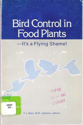 Bird Control in Food Plants - It's a Flying Shame! Fred J Baur, William B. Jackson.