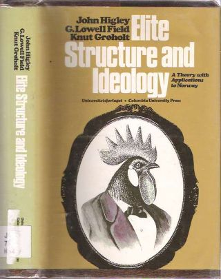 Elite Structure & Ideology : A Theory with Applications to Norway. John Higley, G. Lowell Field,...