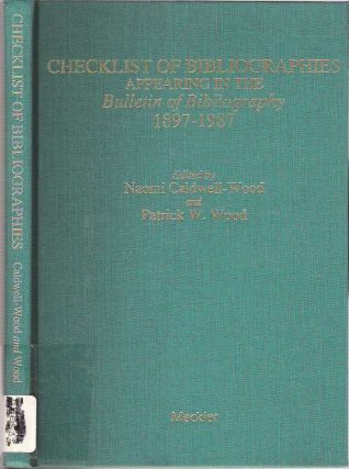 Checklist of Bibliographies appearing in the Bulletin of Bibliography 1897-1987. Naomi...