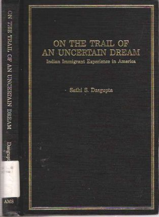 On the Trail of an Uncertain Dream : Indian Immigrant Experience in America. Sathi S. Dasgupta
