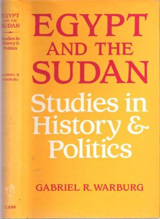 Egypt and the Sudan : Studies in History and Politics. Gabriel R. Warburg.