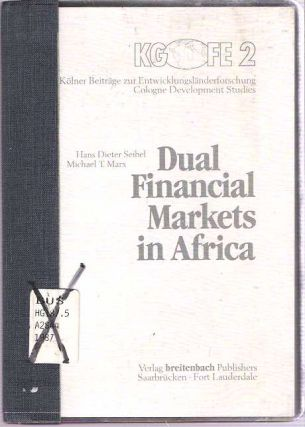 Dual Financial Markets in Africa : Case Studies of Linkages between Informal and Formal Financial Institutions. Hans Dieter Seibel, Michael Thomas Marx.
