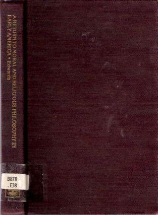 Return to Moral and Religious Philosophy in Early America. Rem B. Edwards.