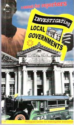 Investigating Local Governments : A Manual for Reporters. Cecile C. A. Balgos.