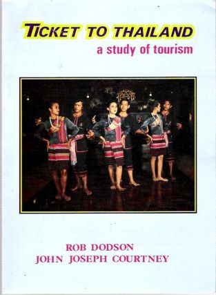 Ticket To Thailand : A Study of Tourism. Rob Dodson, John Joseph Courtney