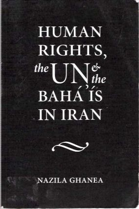 Human Rights, the UN and the Baha'is in Iran. Nazila Ghanea
