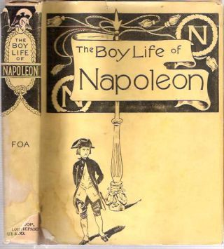 The Boy Life of Napoleon : Afterwards Emperor of the French : Adapted and Extended for American...