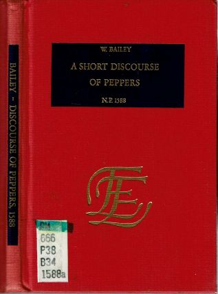 A Short Discourse of the Three Kinds of Peppers in Common Use : N P 1588. Walter Bailey