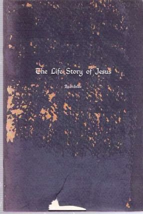 The Life Story of Jesus. Clark S. Beardslee, Ernest B. Patten.