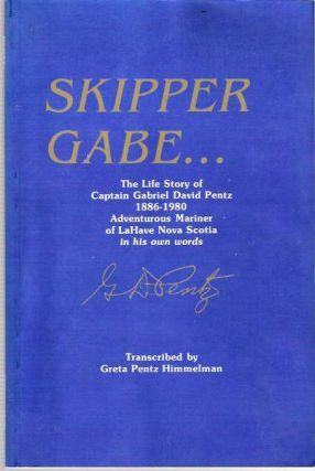 Skipper Gabe : The life story of Captain Gabriel David Pentz, 1886-1980, adventurous mariner of...