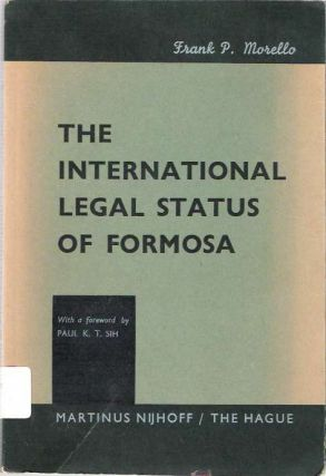 The International Legal Status of Formosa. Frank P. Morello, Paul K. T. Sih.