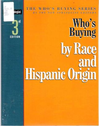 Who's Buying by Race and Hispanic Origin. The New Strategist.