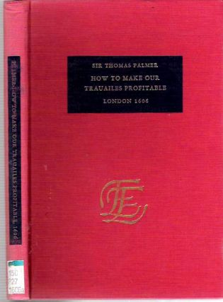 Essay of the Meanes How to Make Our Trauailes, into forraine Countries, the More Profitable and...