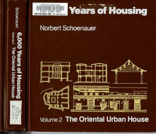 6000 Years of Housing : Volume 2 The Oriental Urban House. Norbert Schoenauer