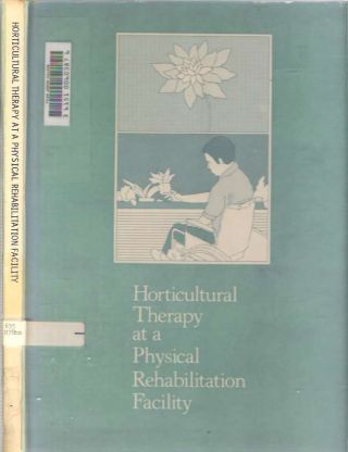 Horticultural Therapy at a Physical Rehabilitation Facility. Eugene A. Jr Rothert, James R. Daubert, Horticultural Society Therapy Department Staff of the Chicago Horticultural Society.