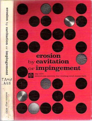 Erosion by Cavitation or Impingement : A symposium presented at the Sixty-ninth Annual Meeting, American Society for Testing and Materials, Atlantic City, NJ, June 26-July 1, 1966. American Society for Testing, Materials, F J. Heymann, chairman.