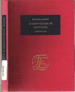 A Confutation of Brownisme [Confvtation] : London 1590. Richard Alison, Henry Barrow