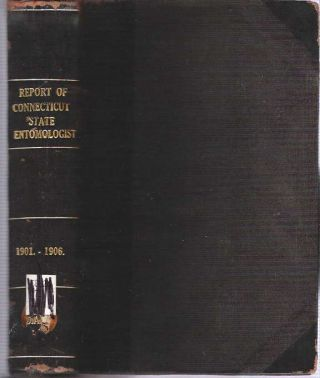 First through Sixth Report of the State Entomologist of Connecticut : For the Year 1901-1906....