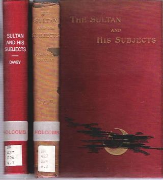 The Sultan and his Subjects : In Two Volumes. Richard Patrick Boyle Davey