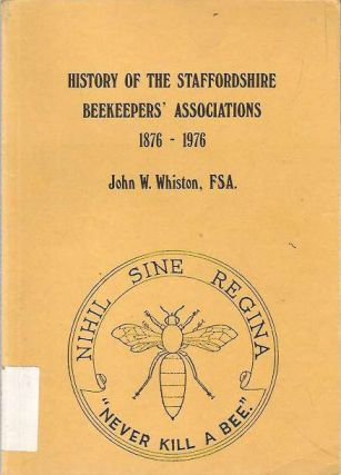 History of the Staffordshire Beekeepers' Associations 1876-1976. John W. Whiston.