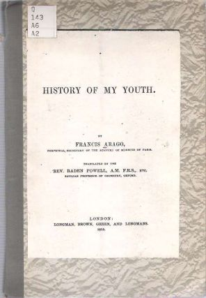 History of My Youth. Francis Arago, Baden Powell, Dominique François Jean