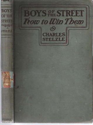 Boys of the Street : How to Win Them. Charles Stelzle