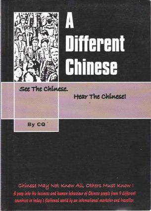 A Different Chinese : See the Chinese, Hear the Chinese! Or, Chinese may not know all, others must know! Fu Ce Qin, C Q.