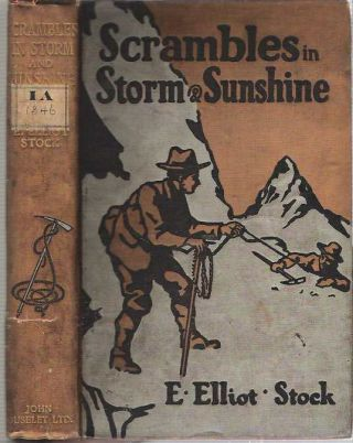 Scrambles in Storm and Sunshine : Among the Swiss & English Alps. E. Elliot Stock